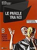 Le parole tra noi. Vol. B: Poesia e teatro. Per le Scuole superiori. Con e-book. Con espansione online