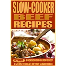 Slow Cooker Beef Recipes - Ultimate Cookbook for   Ground Beef and Stews to Create In Your Slow Cooker (English Edition)