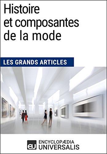 Histoire et composantes de la mode: Les Grands Articles d'Universalis (French - Französisch Themen Kostüm
