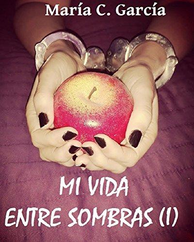 MI VIDA ENTRE SOMBRAS (1ª PARTE) por María C. García
