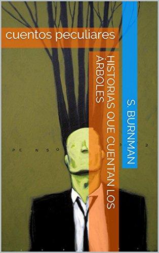 Historias que cuentan los árboles: cuentos peculiares por S. Burnman
