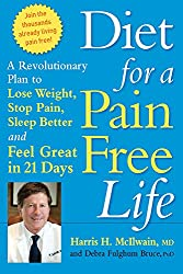 Diet for a Pain-free Life: A Revolutionary Plan to Lose Weight, Stop Pain, Sleep Better and Feel Great in 21 Days