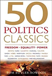 50 Politics Classics: FREEDOM, EQUALITY, POWER - Fifty Mind-Changing, World-Changing Key Texts on Freedom, Equality, Power and Government (50 Classics)