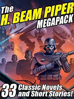The H. Beam Piper Megapack: 33 Classic Science Fiction Novels and Short Stories by [Piper, H. Beam]