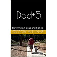 Dad+5: Surviving on Jesus and Coffee (Volume Book 1) (English Edition)