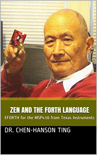 Zen and the Forth Language: EFORTH for the MSP430 from Texas Instruments by [Ting, Dr. Chen-Hanson]