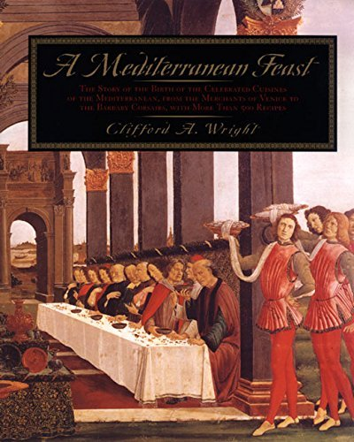 A Mediterranean Feast: The Story of the Birth of the Celebrated Cuisines of the Mediterranean from the Merchants of Venice to the Barbary Corsairs, with More than 500 Recipes by Clifford A. Wright (1999-10-20)