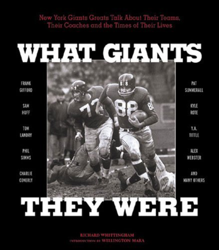 What Giants They Were: New York Giants Greats Talk About Their Teams, Their Coaches, and the Times of Their Lives by Richard Whittingham (2001-09-01)