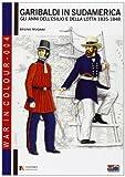 Garibaldi in Sudamerica. Gli anni dell'esilio e della lotta 1835-1854 (War in colour)