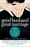 Good Husband, Great Marriage: Finding the Good Husband...in the Man You Married by Robert Mark Alter (2007-03-01)