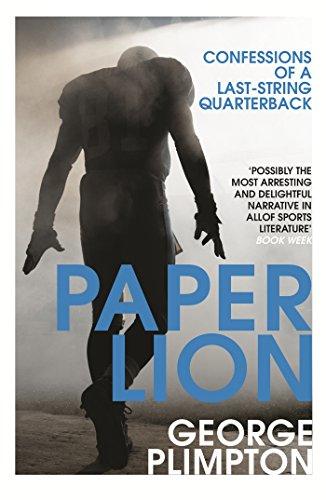 Paper Lion: Confessions of a last-string quarterback por George Plimpton