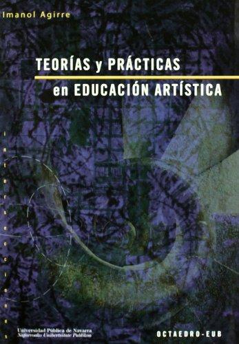 Teorías y prácticas en educación artística: Ideas para una revisión pragmatista de la experiencia estética (Intersecciones) por Imanol Aguirre Arriaga