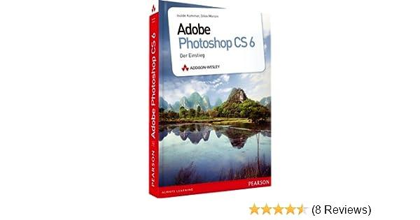 Adobe Photoshop CS6: Der Einstieg: Amazon.de: Isolde Kommer, Tilly Mersin:  Bücher