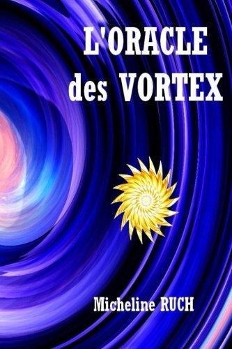 L'ORACLE des VORTEX par Mrs Micheline Ruch