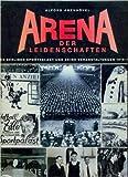 Arena der Leidenschaften: Der Berliner Sportpalast und seine Veranstaltungen 1910-1973 -