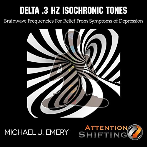 Delta .3 Hz Isochronic Tones Brainwave Frequencies for Relief from Symptoms of Depression -