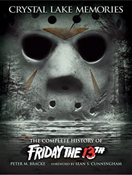 Crystal Lake Memories: The Complete History of Friday the 13th (Standard Text Edition) by [Bracke, Peter M.]