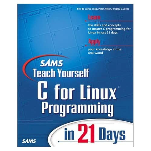 Sams Teach Yourself Linux Programming in 21 Days by ERIK DE CASTRO LOPO (1999-12-22)