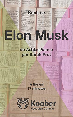 Rsum de Elon Musk de Ashlee Vance par Sarah Prot: Lisez Elon Musk en seulement 17 minutes (Koobs t. 43)