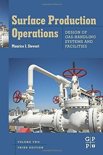 Surface Production Operations: Vol 2: Design of Gas-Handling Systems and Facilities, Third Edition 3rd edition by Stewart, Maurice (2014) Hardcover