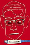 [Kasher in the Rye: The True Tale of a White Boy from Oakland Who Became a Drug Addict, Criminal, Mental Patient, and Then Turned 16] (By: Moshe Kasher) [published: March, 2012]