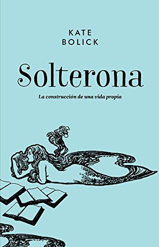 Solterona: La construcción de una vida propia