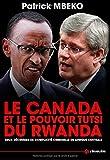 Le Canada et le Pouvoir Tutsi du Rwanda: Deux décennies de complicité criminelle en Afrique centrale de Patrick Mbeko (20 mars 2014) Broché