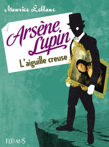 Arsène Lupin, l'aiguille creuse par Maurice Leblanc