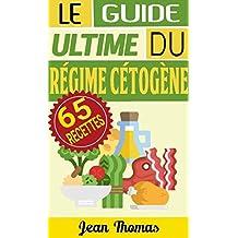 RÉGIME CÉTOGÈNE: LE GUIDE ULTIME DU RÉGIME CÉTOGÈNE (INCLUT 65 RECETTES AINSI QUE 44 IMAGES!)