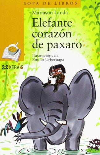 Elefante corazón de paxaro (Infantil E Xuvenil - Sopa De Libros - De 6 Anos En Diante) por Mariasun Landa