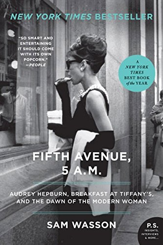 Fifth Avenue, 5 A.M.: Audrey Hepburn, Breakfast at Tiffany's, and The Dawn of the Modern Woman (P.S.) por Sam Wasson