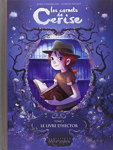 Les carnets de Cerise. 2, Le livre d'Hector / Joris Chamblain   Chamblain, Joris. Auteur