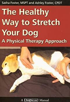 The Healthy Way to Stretch Your Dog: A Physical Therapy Approach par [Foster, Sasha, Foster, Ashley]