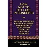 By Ramana Maharshi, Nisargadatta Maharaj, Vasistha, Sankara, Mu HOW NOT TO GET LOST IN CONCEPTS Large Print (2011) Paperback
