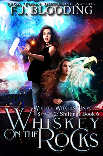 Whiskey on the Rocks: Whiskey Witches Universe Season 2 (Shiftings Book 6) (English Edition)