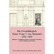 Hans Petschar / Geschichte der Familien-Fideikommissbibliothek: Die Privatbibliothek Kaiser Franz' I. von Österreich 1784-1835 (Veröffentlichungen der Kommission für Neuere Geschichte Österreichs)