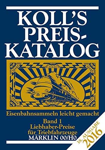 Koll's Preiskatalog: Märklin 00/H0, Ausgabe 2016, Band 1 Liebhaberpreise für Triebfahrzeuge Eisenbahnsammeln leicht gemacht