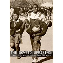 The Soweto Uprising: When Young South Africans Shook the World