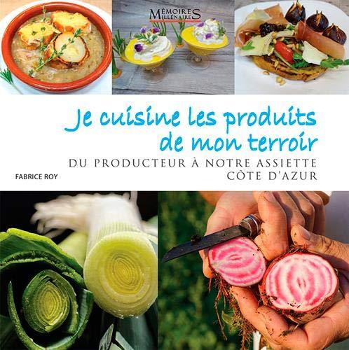 Je cuisine les produits de mon terroir : Produits, recettes & producteurs Côte d'Azur par  (Broché - May 3, 2019)