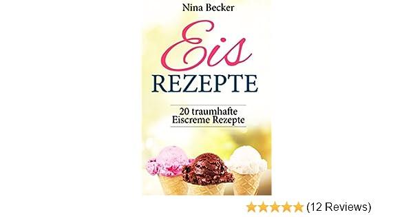 Eis Selber Machen Kochbuch Die 100 Besten Eis Rezepte Mit Und Ohne
