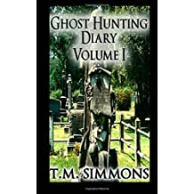 Ghost Hunting Diary Volume I: Volume 1 (Ghost Hunting Diaries)