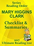 MARY HIGGINS CLARK NOVELS CHECKLIST AND SUMMARIES - 2017 INCLUDING ALL SERIES - UPDATED 2017: READING LIST, READER CHECKLIST FOR ALL MARY HIGGINS CLARK  NOVELS (Ultimate Reading List Book 40)