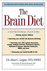 The Brain Diet: The Connection Between Nutrition, Mental Health, And Intelligence by Alan C. Logan (2006-04-07)