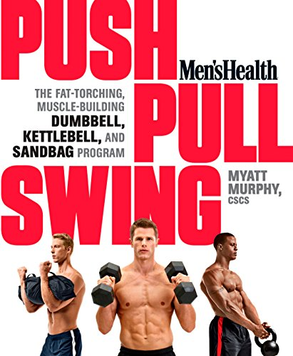 Men's Health Push, Pull, Swing: The Fat-Torching, Muscle-Building Dumbbell, Kettlebell & Sandbag Program (English Edition) por Myatt Murphy