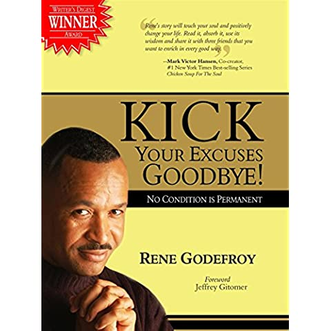 Kick Your Excuses Goodbye Paperback: No Condition is Permanent