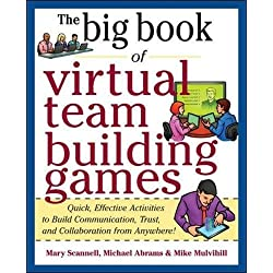Big Book of Virtual Teambuilding Games: Quick, Effective Activities To Build Communication, Trust And Collaboration From Anywhere! (Big Book Series) (The Big Book of)