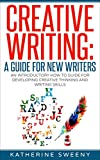 #2: Writing:Creative Writing: A Guide For New Writers. An Introductory How To Guide For Developing Creative Thinking And Writing Skills (Creative Writing Exercises, ... Developing Creative Confidence, Book 1)