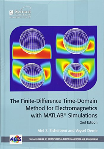 The Finite-Difference Time-Domain Method for Electromagnetics with MATLAB (R) Simulations (ACES Series on Computational Electromagnetics and Engineering (CEME)) (Ace Engineering)