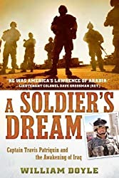 A Soldier's Dream: Captain Travis Patriquin and the Awakening of Iraq by William Doyle (2012-10-15)