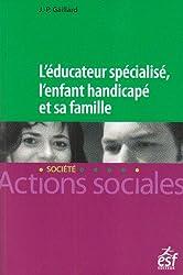 L'éducateur spécialisé, l'enfant handicapé et sa famille : Une lecture systémique des fonctionnements institution-familles en éducation spéciale